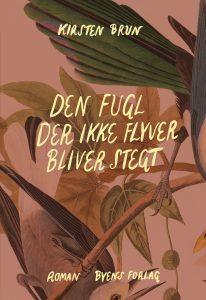 Den fugl der ikke flyver bliver stegt_Kirsten Brun