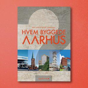 Hvem byggede Aarhus_Birte Annette Hegnet Nørregaard